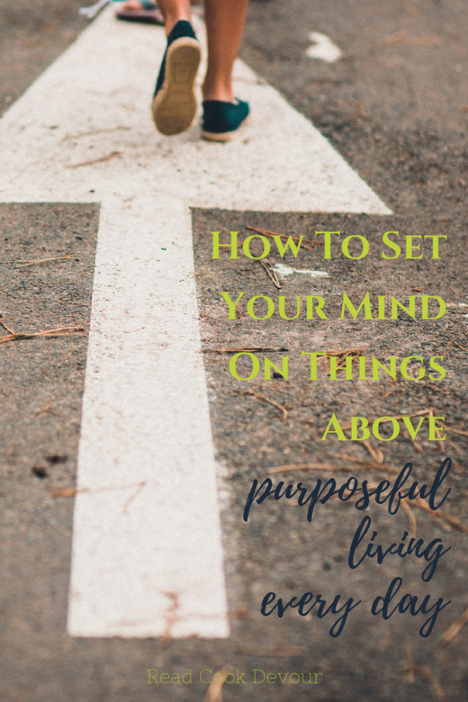 How to Set Your Mind on Things Above   Purposeful Living Every Day