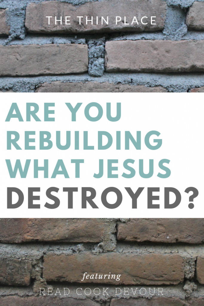 Are You Rebuilding What Jesus Destroyed?