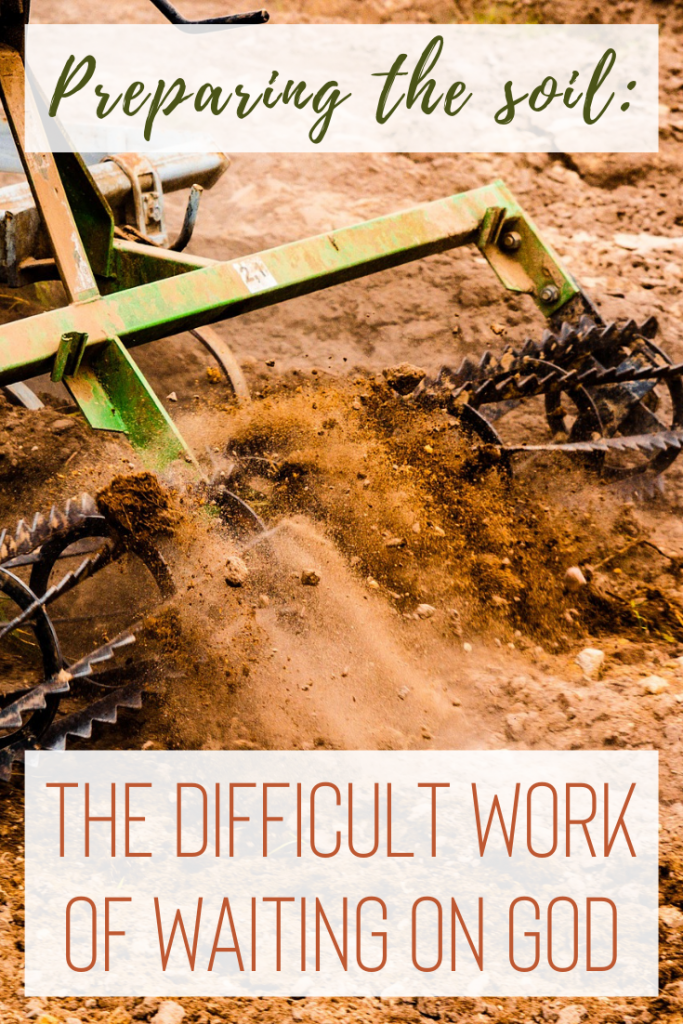 Preparing the Soil: The Difficult Work of Waiting on God