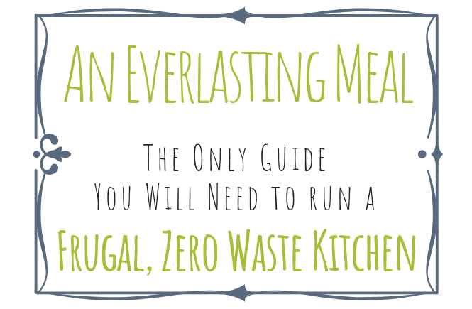 An Everlasting Meal: The Only Guide You Will Need to Run a Frugal, Zero Waste Kitchen