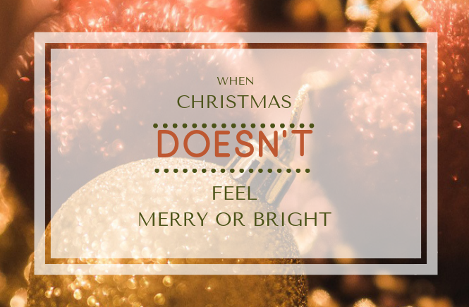 When Christmas Doesn't Feel Merry or Bright | Grief | Sadness | Loss | Brokenness
