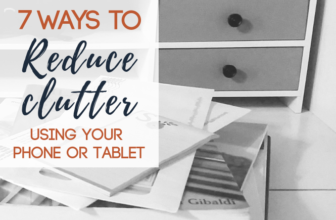 7 Ways to Reduce Clutter Using Your Phone or Tablet | Minimalist | Minimalism | Organize | Declutter
