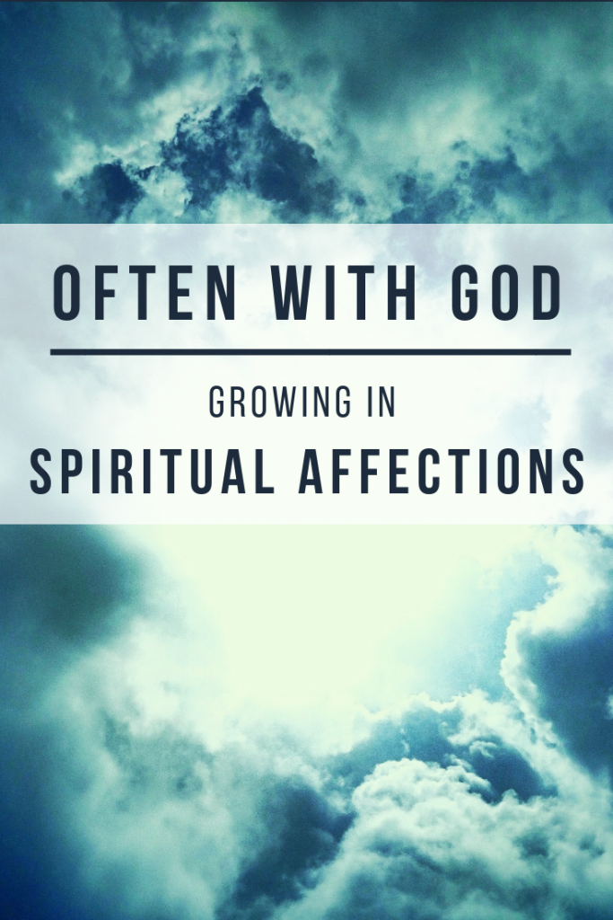 Often With God: Growing in Spiritual Affections | Prayer | Spiritual Disciplines |