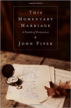 This Momentary Marriage - John Piper