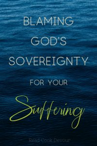 Blaming God's Sovereignty For Your Suffering