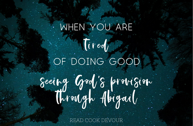 When You Are Tired of Doing Good: Seeing God's Provision Through Abigail