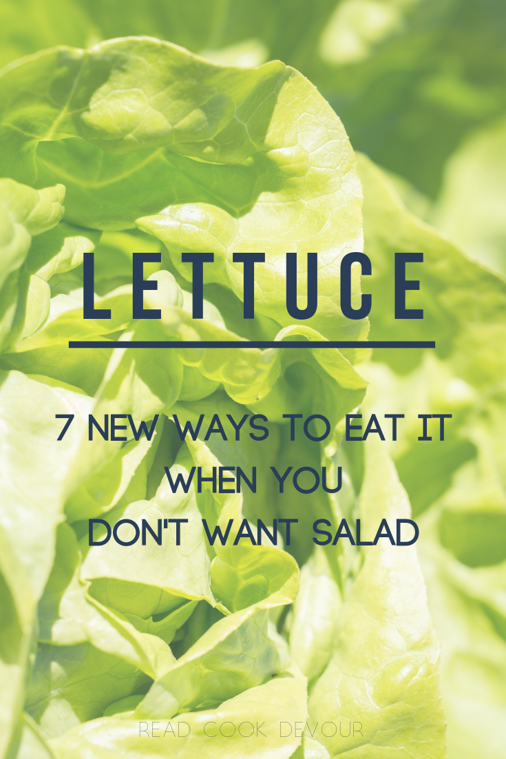 Lettuce: 7 New Ways to Eat It When You Don't Want Salad