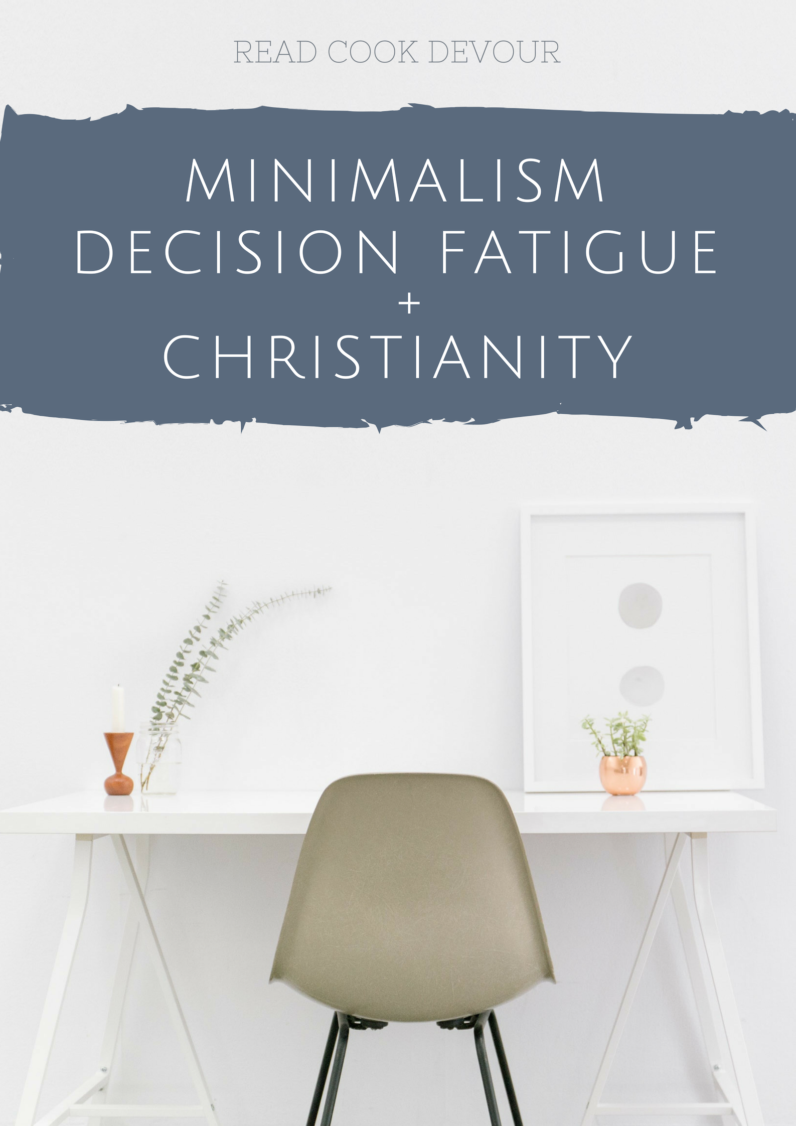 Minimalism, Decision Fatigue + Christianity