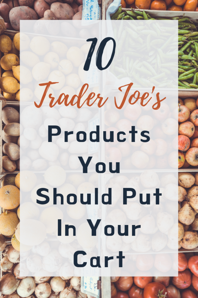 10 Trader Joe's Products You Should Put in Your Cart