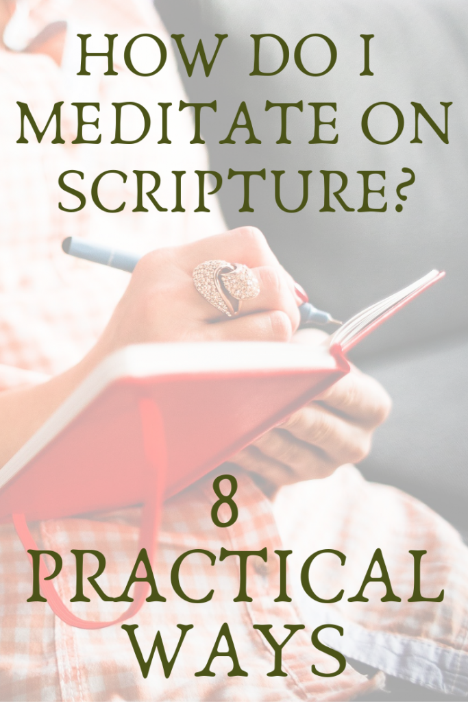 How Do I Meditate on Scripture? (8 Practical Ways)