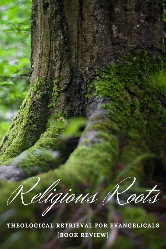 Religious Roots: Theological Retrieval for Evangelicals Book Review