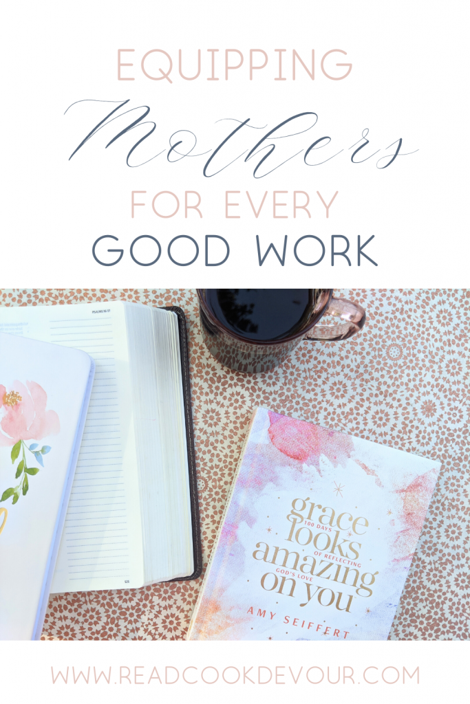 Equipping Mothers For Every Good Work | #gracelooksamazingonyou |
